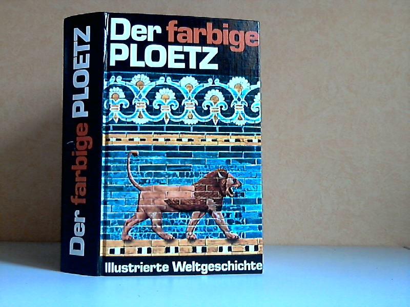 Der farbige Ploetz - Illustrierte Weltgeschichte von den Anfängen bis zur Gegenwart