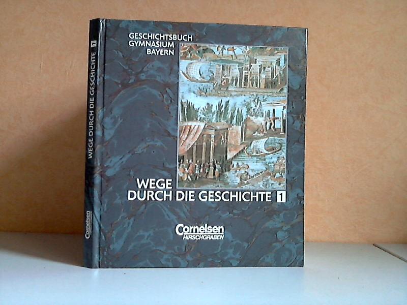 Wege durch die Geschichte Band1 - Geschichtsbuch Gymnasium Bayern