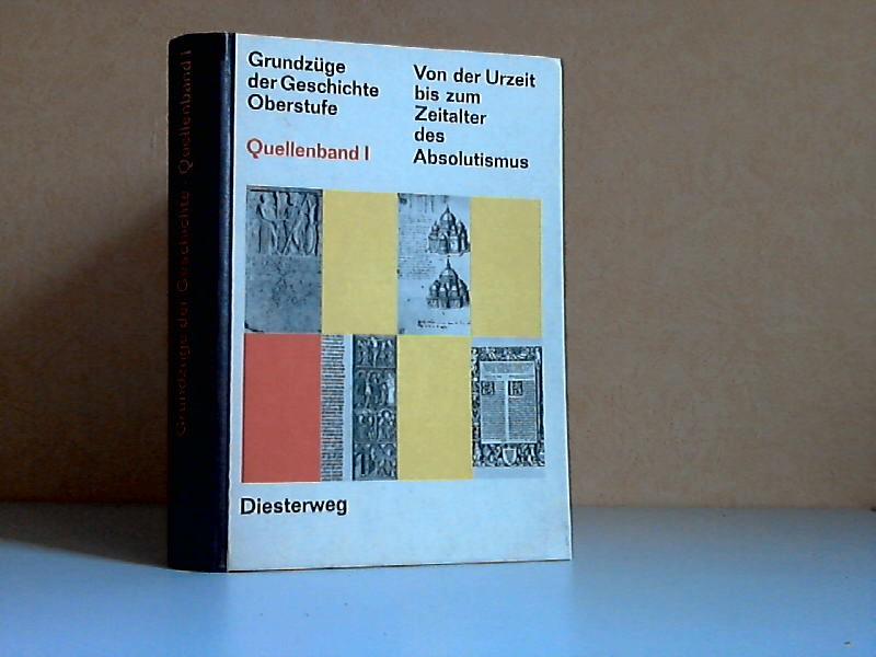 Von der Urzeit bis zum Zeitalter des Absolutismus - Grundzüge der Geschichte, Oberstufe, Historisch-politisches Arbeitsbuch Quellenband 1