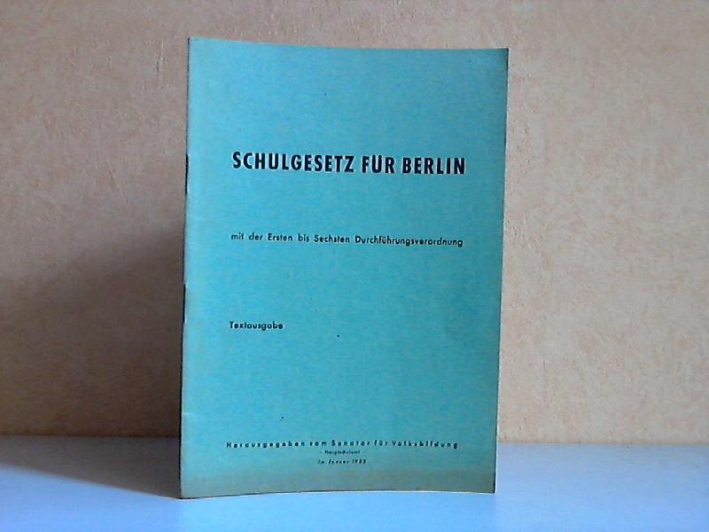 Schulgesetz für Berlin mit der Ersten bis Sechsten Durchführungsverordnung - Textausgabe