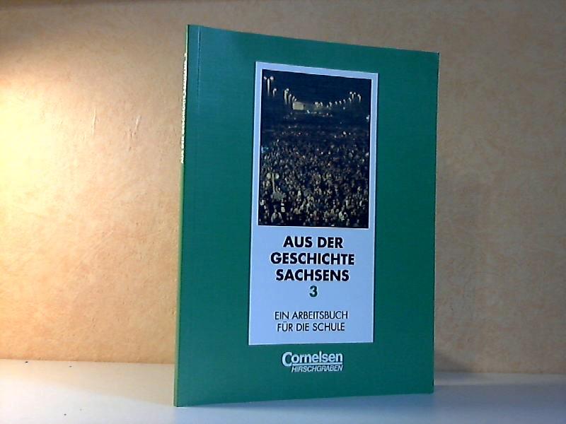 Aus der Geschichte Sachsens Band 3 - Ein Arbeitsbuch für die Schule