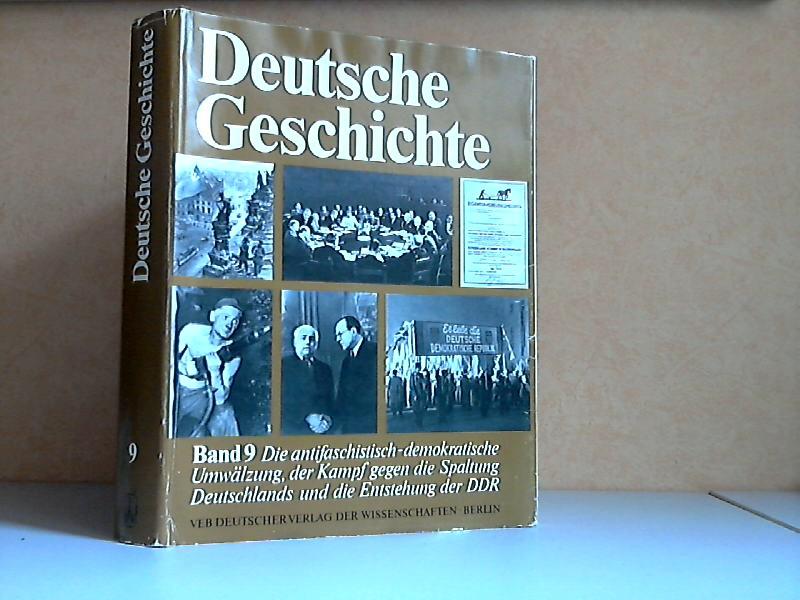 Deutsche Geschichte Band 9: Die antifaschistisch-demokratische Umwälzung, der Kampf gegen die Spaltung Deutschlands und die Entstehung der DDR von 1945 bis 1949
