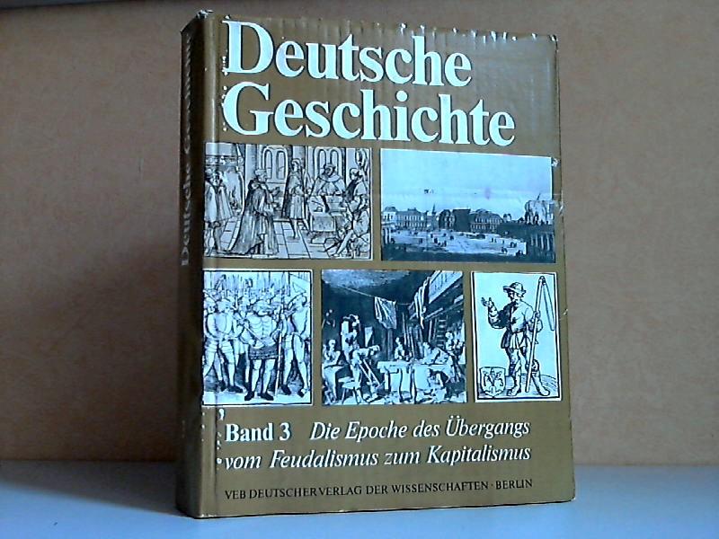 Deutsche Geschichte Band 3: Die Epoche des Übergangs vom Feudalismus zum Kapitalismus von den siebziger Jahren des 15. Jahrhunderts bis 1789