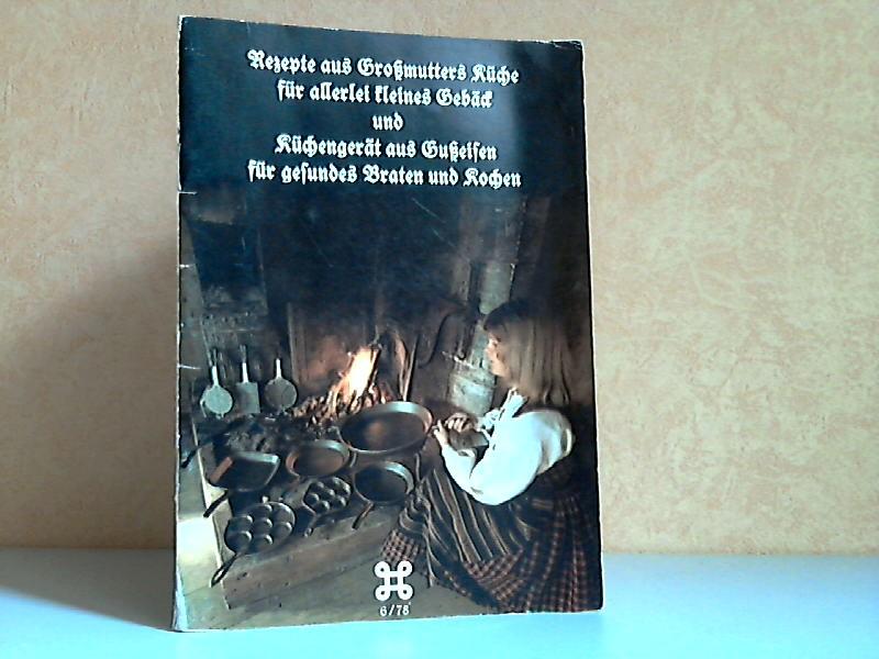 Rezepte aus Großmutters Küche für allerlei kleines Gebäck und Küchengeräte aus Gußeisen für gesundes Braten und Kochen - Heft 6/78
