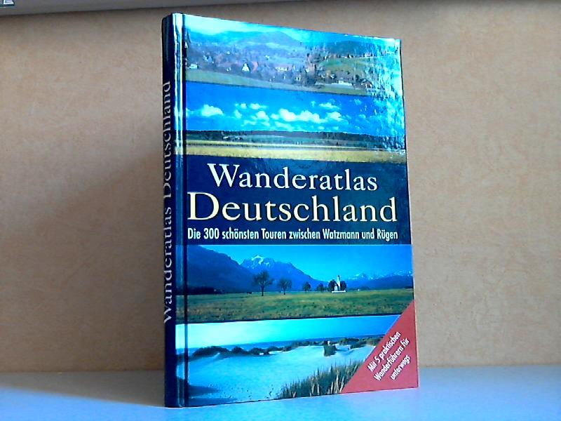 Wanderatlas Deutschland - Die 300 schönsten Touren zwischen Watzmann und Rügen