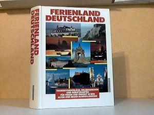 Ferienland Deutschland - Tourenvorschläge, Erlebnisreisen und Gebietskarten für Ferien und Freizeit in den alten und neuen Bundesländern