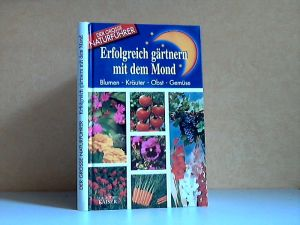 Erfolgreich gärtnern mit dem Mond - Blumen, Kräuter, Obst, Gemüse Der grosse Naturführer