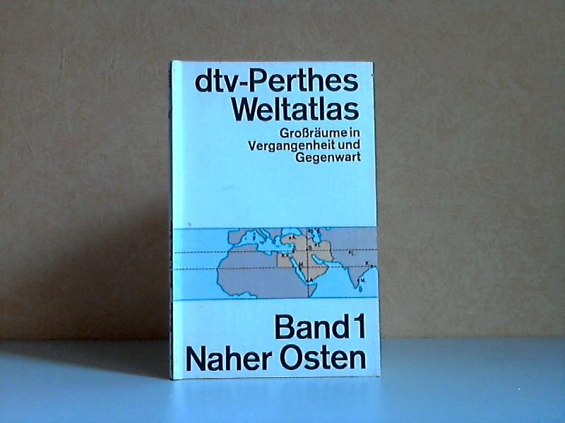 dtv-Perthes-Weltatlas Großräume in Vergangenheit und Gegenwart Band 1: Naher Osten