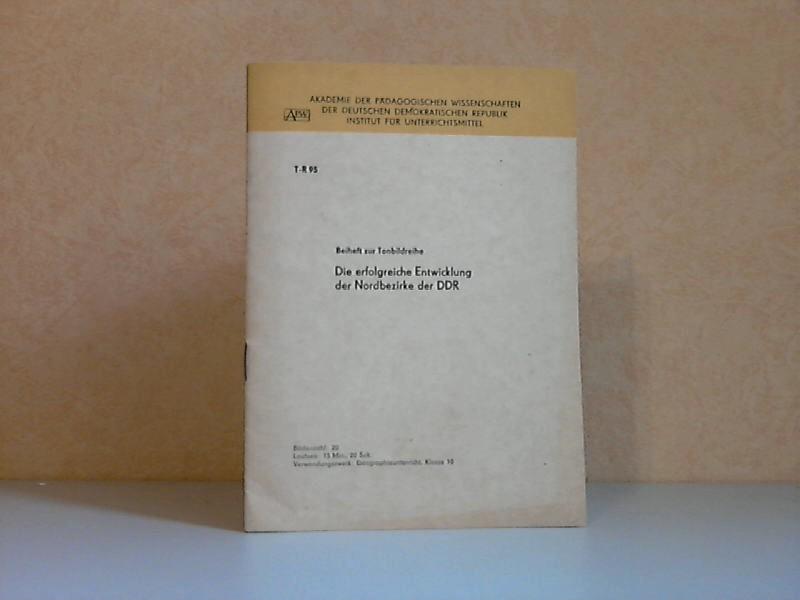 Beiheft zur Tonbildreihe: Die erfolgreiche Entwicklung der Nordbezirke der DDR (T-R95)