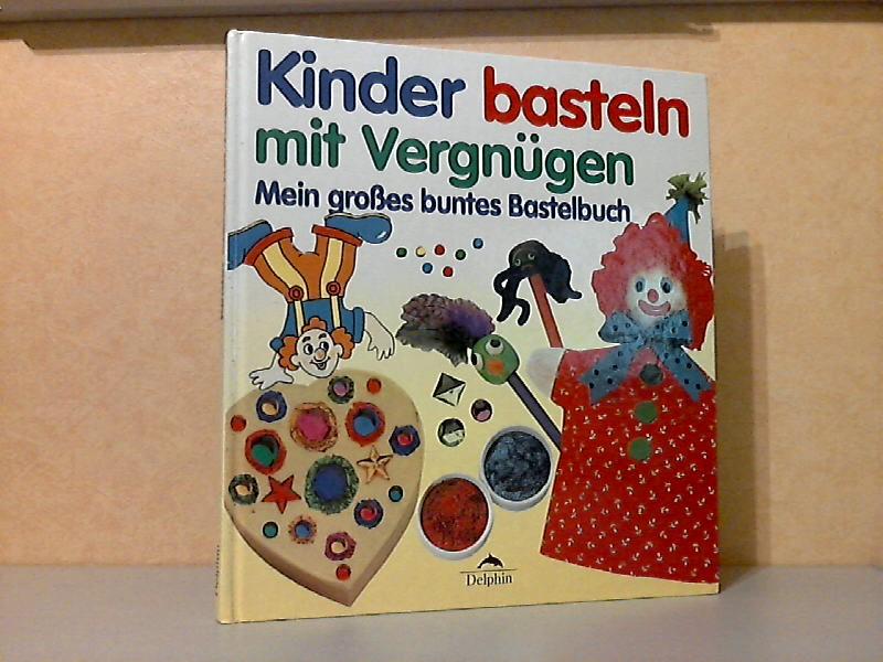Kinder basteln mit Vergnügen - Mein großes buntes Bastelbuch