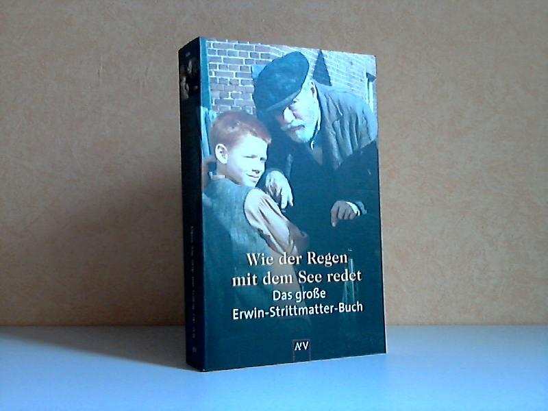 Wie der Regen mit dem See redet - Das große Erwin-Strittmatter-Buch