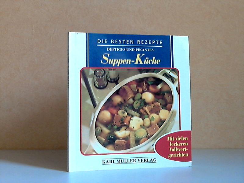 Die besten Rezepte: Deftiges und Pikantes, Suppen-Küche