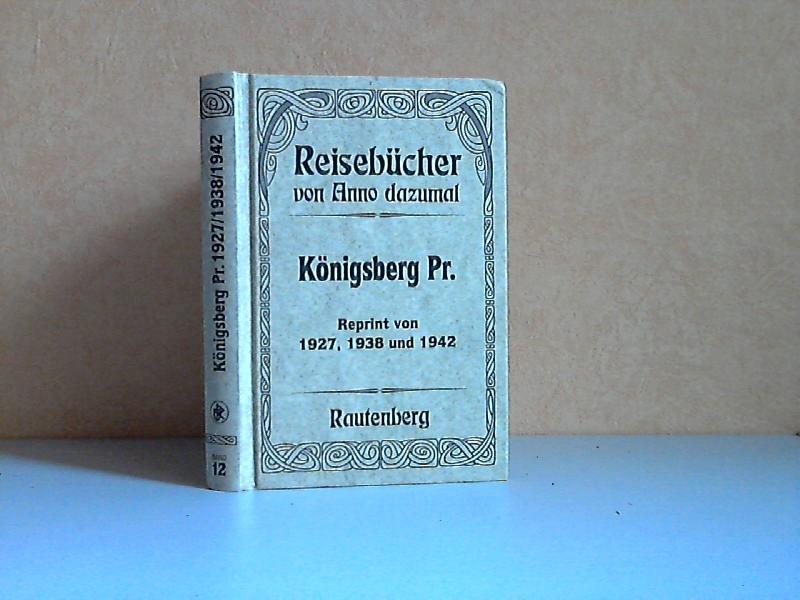 Reisebücher von Anno dazumal. Königsberg Pr. - Reprint von 1927, 1938 und 1942