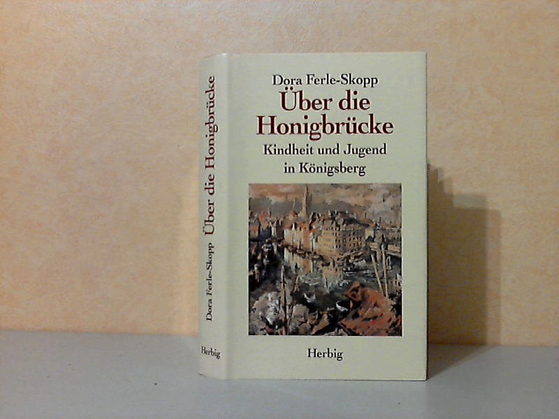Über die Honigbrücke - Kindheit und Jugend in Königsberg