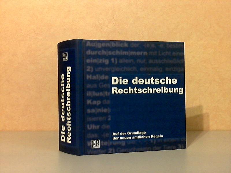 Die deutsche Rechtschreibung - Auf der Grundlage der neuen amtlichen Regeln