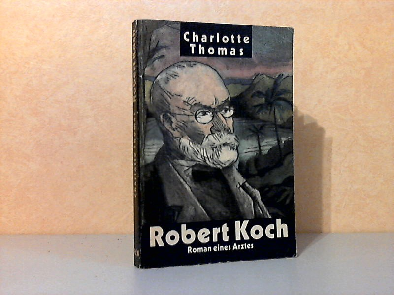 Robert Koch - Roman eines Arztes