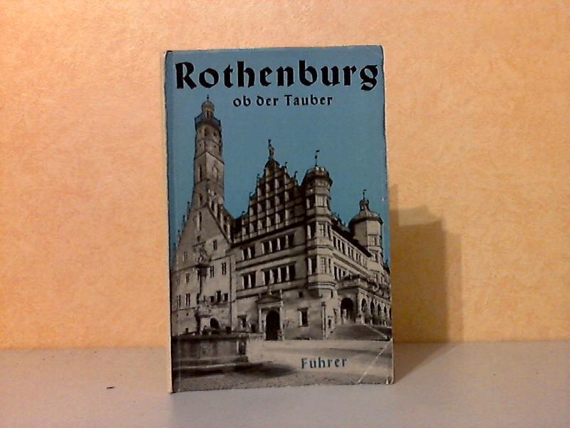 Führer durch Rothenburg ob der Tauber Mit einem Stadiplan und über 50 Abbildungen, einem Bild- und Sachweiser