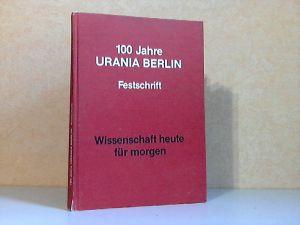100 Jahre Urania Berlin - Festschrift Wissenschaft heute für morgen