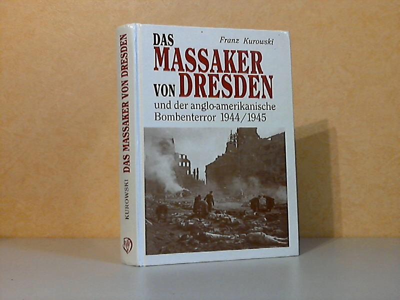 Das Massaker von Dresden und der anglo-amerikanische Bombenterror 1944 -1945