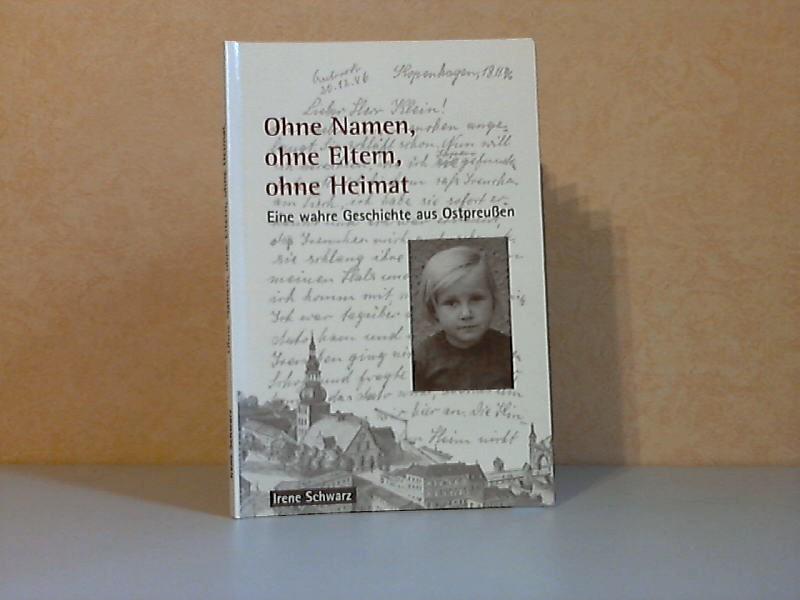 Ohne Namen, ohne Eltern, ohne Heimat - Eine wahre Geschichte aus Ostpreußen