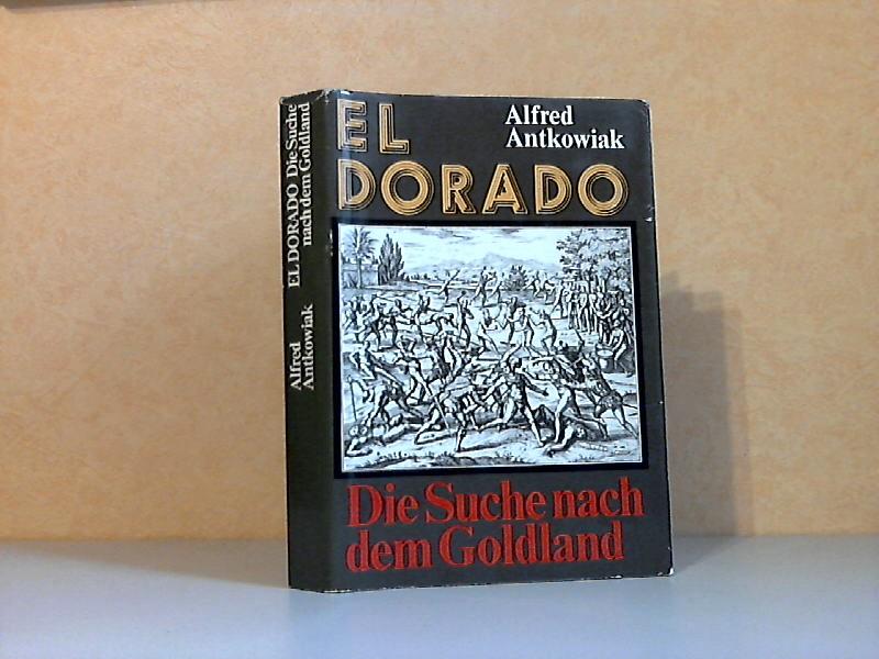 El Dorado - Die Suche nacn dem Goldland - Sechs Kapitel einer abenteuerlichen Chronik