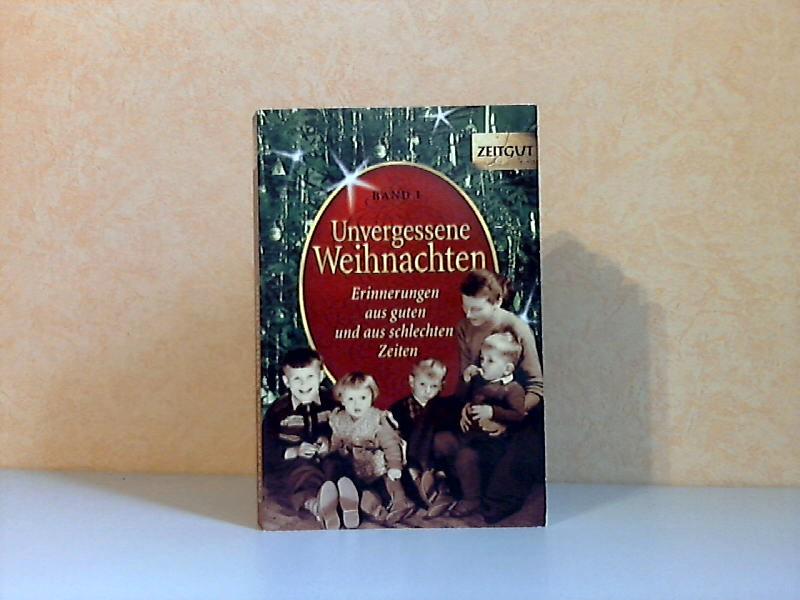 Unvergessene Weihnachten Band 1: 38 Erinnerungen aus guten und aus schlechten Zeiten 1918 -1959