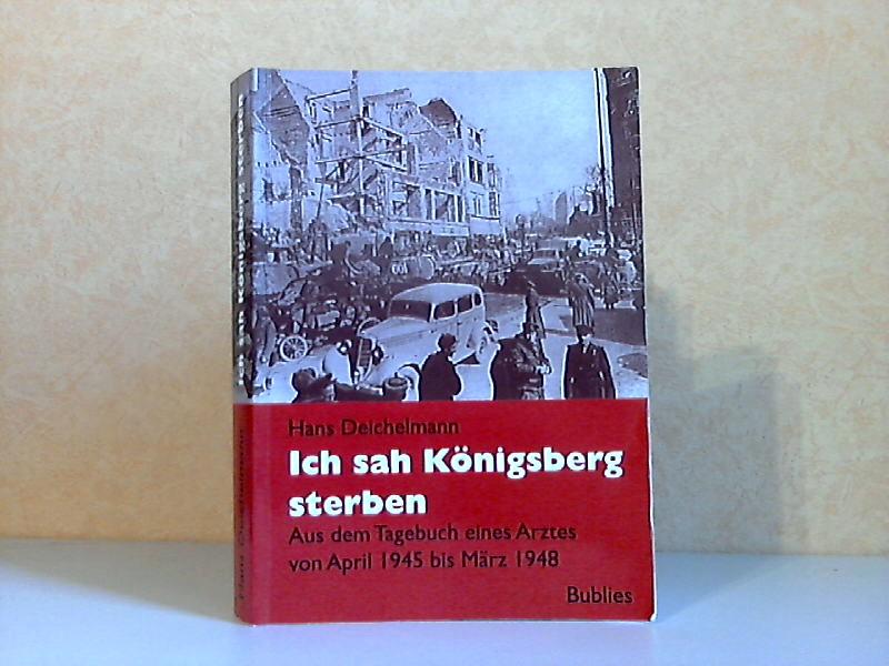 Ich sah Königsberg sterben - Aus dem Tagebuch eines Arztes