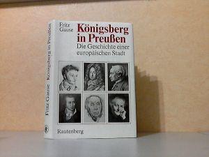 Königsberg in Preußen - Die Geschichte einer europäischen Stadt