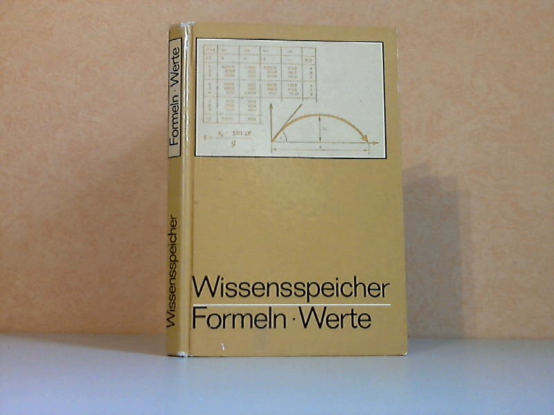 Wissensspeicher, Formeln, Werte - Mathematik, Physik, Astronomie, Chemie - Das Wichtigste bis zum Abitur in Stichworten und Übersichten