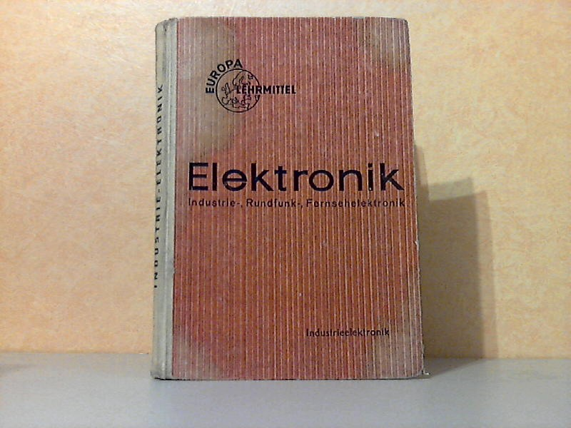 Elektrotechnik Industrie-, Rundfunk-, Fernsehelektronik 2. Teil: Industrieelektronik