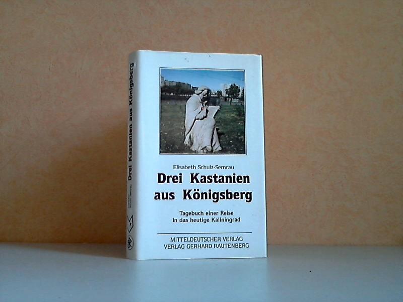 Drei Kastanien aus Königsberg... - Tagebuch einer Reise in das heutige Kaliningrad