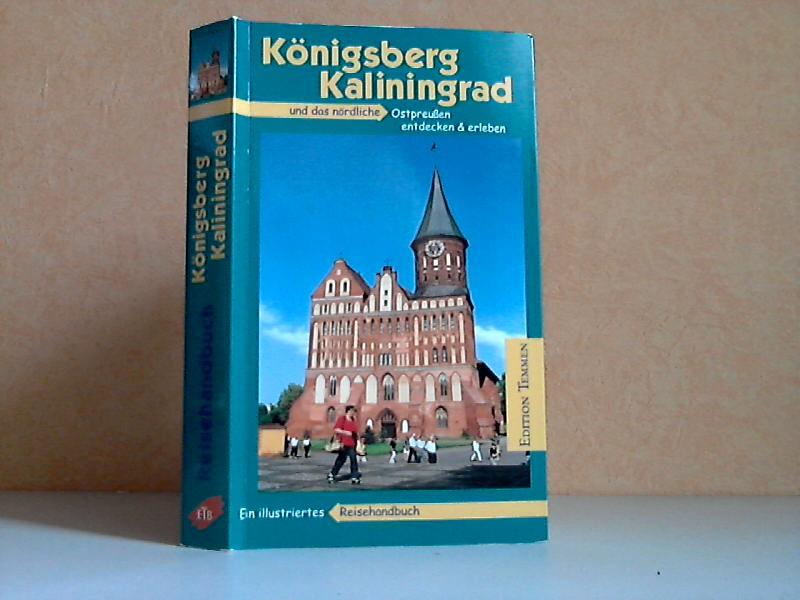 Königsberg, Kaliningrad und das nördliche Ostpreußen - Ein illustriertes Reisehandbuch