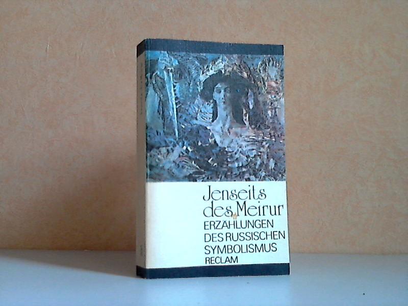 Jenseits des Meirur - Erzählungen des russischen Symbolismus Reclams Universal-Bibliothek Band 885