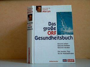 Das große ORF Gesundheitsbuch - Gesund leben, Gesund bleiben, Gesund werden - Die besten Tips für Ihr Wohlbefinden