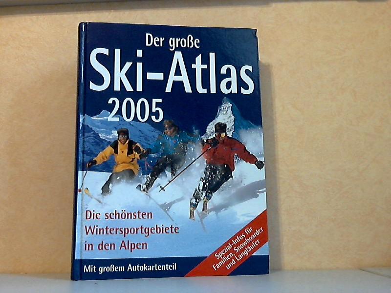 Der große Ski-Atlas 2005 - Die schönsten Wintersportgebiete in den Alpen