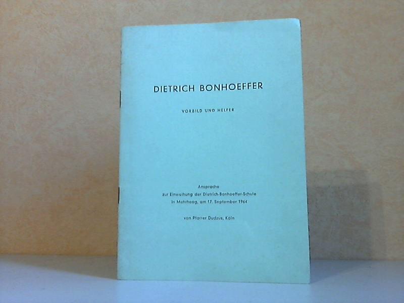 Dietrich Bonhoeffer - Vorbild und Helfer - Ansprache zur Einweihung der Dietrich-Bonhoeffer-Schule in Mehrhoog, am 17. September 1964