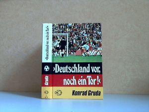 Deutschland vor, noch ein Tor! - Spannende Geschichten, Berichte und Erinnerungen aus der Welt des Fußballs
