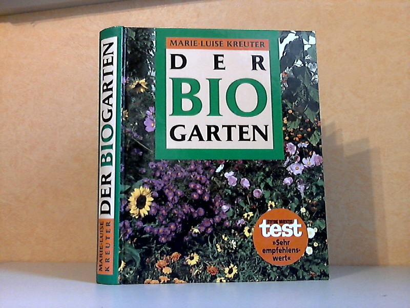 Der Bio-Garten - Der praktische Ratgeber für den naturgemäßen Anbau von Gemüse, Obst und Blumen