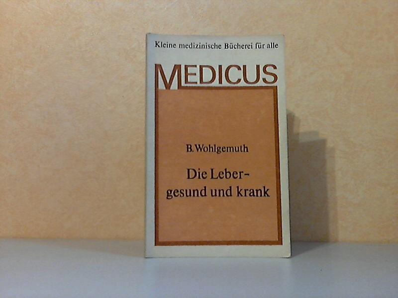 Kleine medizinische Bücherei für alle Medicus: Die Leber, gesund und krank Alt neun Abbildungen md einer Tabelle im Text