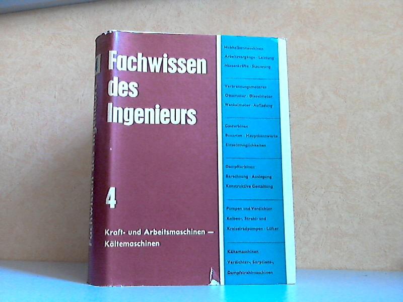 Das Fachwissen des Ingenieurs Band 4: Kraft- und Arbeitsmaschinen, Kältemaschinen Mit 408 Bildern, 37 Tabellen und 2 Tafeln