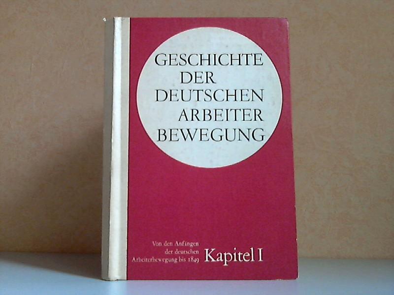 Geschichte der Deutschen Arbeiterbewegung Kapitel 1: Periode von den Anfängen der deutschen Arbeiterbewegung bis 1849 Institut für Marxismus-Leninismus beim Zentralkomitee der SED