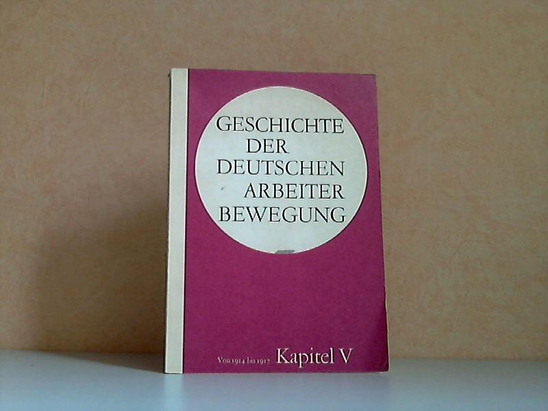 Geschichte der Deutschen Arbeiterbewegung Kapitel 5: Periode von 1914 bis 1917 Institut für Marxismus-Leninismus beim Zentralkomitee der SED