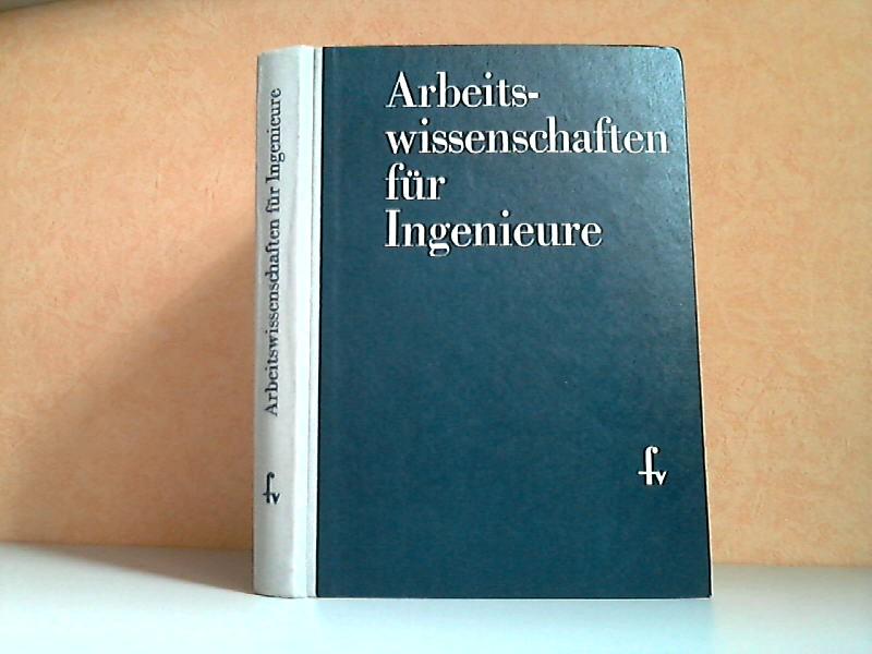 Arbeitswissenschaften für Ingenieure - Einführung in die Arbeitswissenschaften und ihre Anwendungen in der sozialistischen Volkswirtschaft Mit 134 Bildern