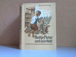 Buttje Pieter und sein Held - Das Leben Ernst Thälmanns für unsere Jugend Mit 44 Federzeichnungen von Martin Hänisch
