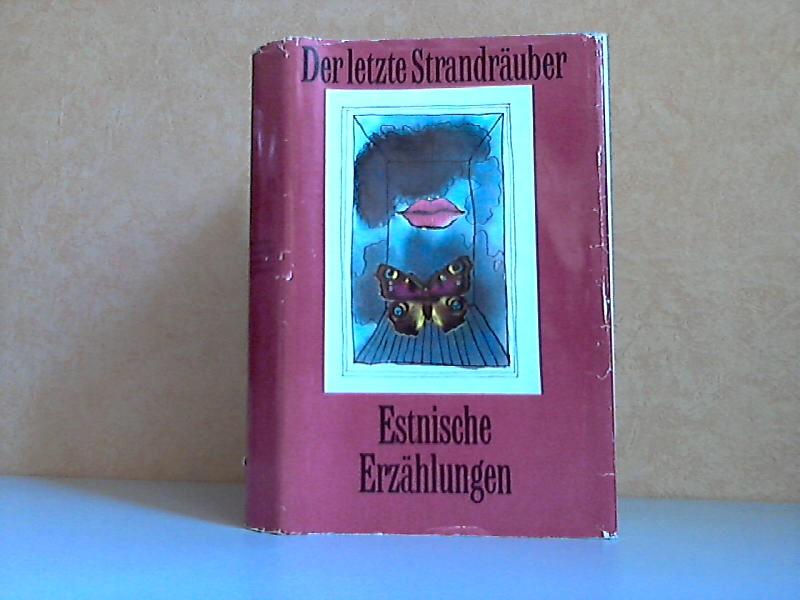 Der letzte Strandräuber - Estnische Erzählungen aus sieben Jahrzehnten Illustrationen von Einar Schleef