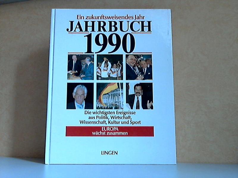 Jahrbuch 1990 - Ein zukunftsweisendes Jahr - Die wichtigsten Ereignisse aus Politik, Wirtschaft, Wissenschaft, Kultur und Sport