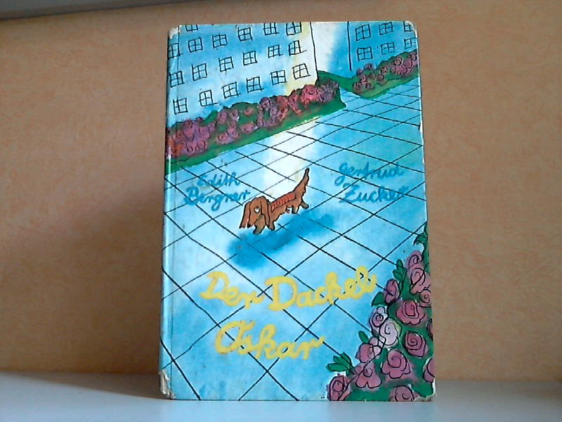 Der Dackel Oskar - Eine Bilderbuchgeschichte illustriert von Gertrud Zucker