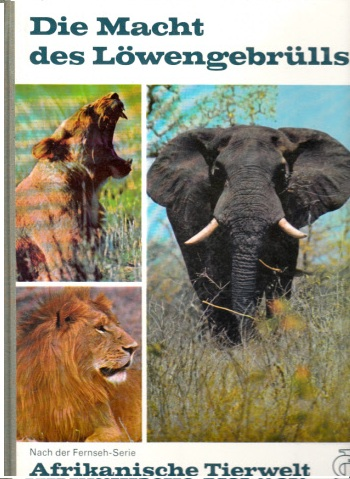 Die Macht des Löwengebrülls Mit einem Text von Vitus B. Dröscher nach der Fernseh-Serie »Afrikanische Tierwelt«
