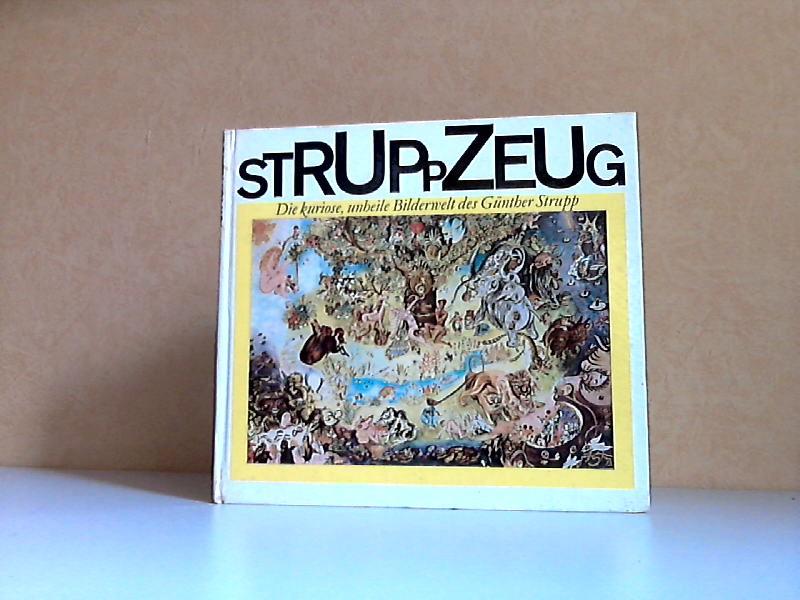 Struppzeug - Die kuriose, unheile Bilderweilt des Günther Strupp