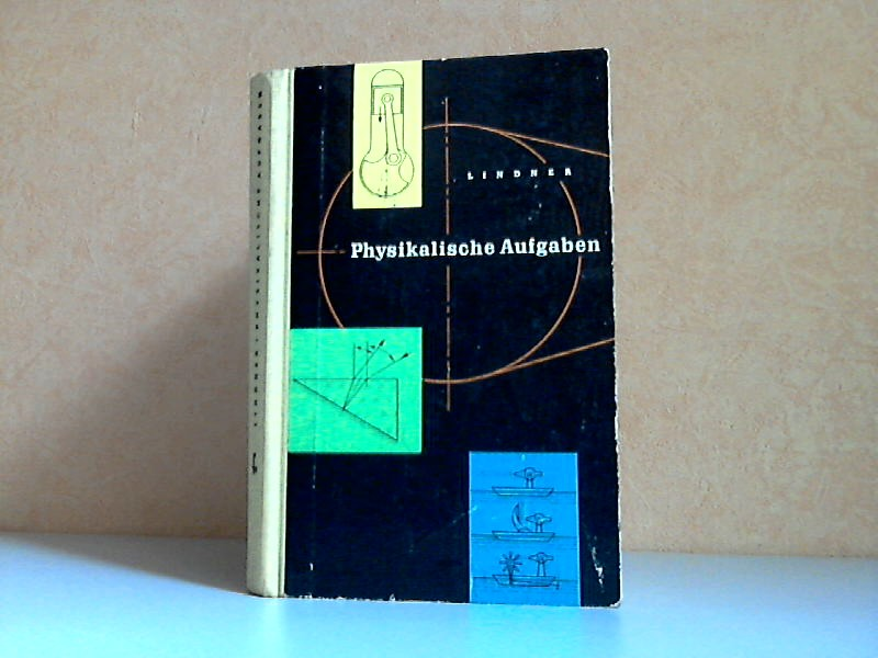 Physikalische Aufgaben - 1156 Aufgaben mit Lösungen aus allen Gebieten der Physik 358 Bilder